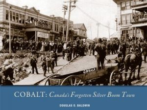 Cobalt: Canada's Forgotten Boom Town by Douglas Baldwin